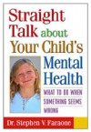 Straight Talk about Your Child's Mental Health: What to Do When Something Seems Wrong - Stephen V. Faraone