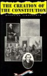 The Creation Of The Constitution: Opposing Viewpoints (American History) - William M. Dudley