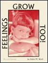 Feelings Grow Too! - Elaine M. Ward