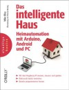 Das intelligente Haus - Heimautomation mit Arduino und Android und PC (German Edition) - Mike Riley
