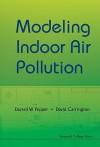 Modeling Indoor Air Pollution - Darrell W. Pepper, David Carrington