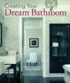 Creating Your Dream Bathroom: How to Plan & Style the Perfect Space - Susan Breen