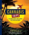 Cannabis Trips: A Global Guide That Leaves No Turn Unstoned - Bill Weinberg, Ed Rosenthal