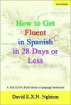 How to Get Fluent in Spanish in 28 Days or Less: A D.E.X.N.N. Field Guide to Language Immersion - David Nghiem
