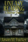 Uneasy Reading: 4 Horror Shorts - Jason Tucker