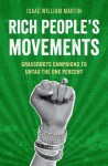 Rich People's Movements: Grassroots Campaigns to Untax the One Percent - Isaac William Martin