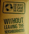 100 Ways to Save the Planet: Without Leaving the Neighborhood - Lagoon Books
