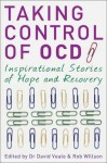 Taking Control of OCD: Inspirational Stories of Hope and Recovery - David Veale, Rob Willson