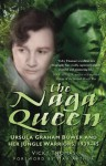 The Naga Queen: Ursula Graham Bower and her Jungle Warriors 1939-45 - Vicky Thomas, Max Arthur