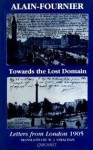 Towards the Lost Domain: Letters from London, 1905 - Alain-Fournier