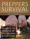 Preppers Survival: 50 Ways to Survive in Life Hazard Situations (Preppers Survival, Preppers Survival Books, preppers survival guide) - Kelly Roberts