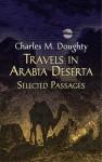 Travels in Arabia Deserta: Selected Passages - Charles M. Doughty, Edward Garnett