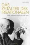 Das Zeitalter Des Irrationalen: Politik, Kultur Und Okkultismus Im 20. Jahrhundert - James Webb, Marco Frenschkowski, Michael Siefener