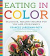 Eating in Color: Delicious, Healthy Recipes for You and Your Family - Frances Largeman-Roth, Quentin Bacon