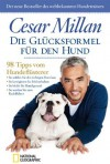 Die Glücksformel für den Hund: 98 Tipps vom Hundeflüsterer (German Edition) - Cesar Millan