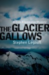 The Glacier Gallows - Stephen Legault