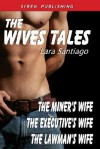 The Wives Tales: The Miner's Wife, the Executive's Wife, the Lawman's Wife - Lara Santiago