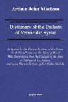 Dictionary of the Dialects of Vernacular Syriac, as Spoken by the Eastern Syrians, of Kurdistan, North-West Persia and the Plain of Mosul, with Notices of the Vernacular of the Jews of Azerbaijan and of Zakhu Near Mosul - Arthur John Maclean