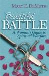 Beautiful Battle: A Woman's Guide to Spiritual Warfare - Mary E. DeMuth