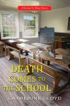 Death Comes to the School - Catherine Lloyd