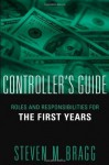 The Controller's Guide: Roles and Responsibilities for The First Years - Steven M. Bragg