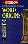 Hutchinson Concise Dictionary of Word Origins - Adrian Room