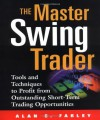 The Master Swing Trader : Tools and Techniques to Profit from Outstanding Short-Term Trading Opportunities - Alan S. Farley