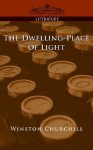 The Dwelling-Place of Light - Winston Churchill