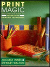 Print Magic: The Complete Guide to Decorative Printing Techniques - Jocasta Innes, Stewart Walton