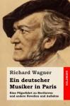 Ein deutscher Musiker in Paris: Eine Pilgerfahrt zu Beethoven und andere Novellen und Aufsätze (German Edition) - Richard Wagner