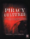 PIRACY CULTURES: How a Growing Portion of the Global Population is Building Media Relationships Through Alternate Channels of Obtaining Content - Manuel Castells, GUSTAVO CARDOSO EDS.