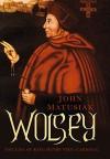 Wolsey: The Life of King Henry VIII's Cardinal - John Matusiak