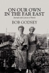 On Our Own in the Far East: Journals and Letters to Patrick - Bob Godsey