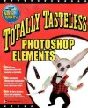 Totally Tasteless Photoshop Elements - Wallace Wang