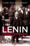 Lenin and His Comrades: The Bolsheviks Take Over Russia 1917-1924 - Yuri Felshtinsky
