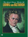 The Great Piano Works of Ludwig Van Beethoven - Ludwig van Beethoven