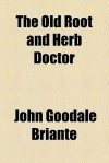 The Old Root and Herb Doctor - John Goodale Briante