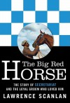 Big Red Horse, The Secretariat Story - Lawrence Scanlan