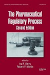 The Pharmaceutical Regulatory Process (Drugs and the Pharmaceutical Sciences) - Ira R. Berry, Robert P. Martin