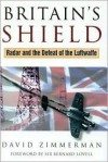 Britain's Shield: Radar and the Defeat of the Luftwaffe - David Zimmerman