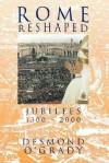 Rome Reshaped: Jubilees 1300-2000 - Desmond O'Grady