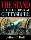 The Stand of the U.S. Army at Gettysburg - Jeffrey C. Hall