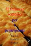Il francese semplice per i principianti (Italian Edition) - David Spencer Luton