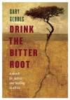 Drink the Bitter Root: A Search for Justice and Healing in Africa - Gary Geddes