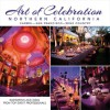 Art of Celebration Northern California: Inspiration and Ideas from Top Event Professionals - Panache Partners, LLC