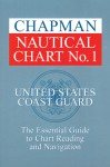 Chapman Nautical Chart No. 1: The Essential Guide to Chart Reading and Navigation - United States Coast Guard, John Wooldridge, The United States Government, United States Coast Guard