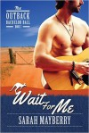 Wait For Me (The Outback Bachelor Ball Book 3) - Sarah Mayberry