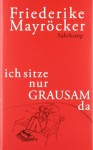 ich sitze nur GRAUSAM da - Friederike Mayröcker