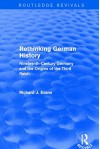 Rethinking German History (Routledge Revivals): Nineteenth-Century Germany and the Origins of the Third Reich - Richard J. Evans