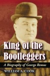 King of the Bootleggers - William A. Cook
